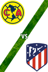 América vs. Atlético de Madrid