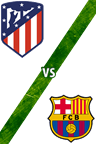 Atlético de Madrid vs. Barcelona