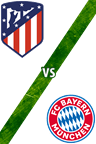 Atlético de Madrid vs. Bayern Múnich