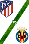 Atlético de Madrid vs. Villarreal